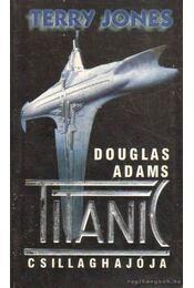 Douglas Adams Titanic csillaghajója - Jones, Terry - Régikönyvek