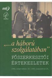 """""""...a háború szolgálatában"""" - Főszerkesztői értekezletek - JOÓ ANDRÁS - Régikönyvek"""