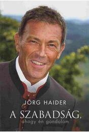 A szabadság, ahogy én gondolom - Jörg Haider - Régikönyvek