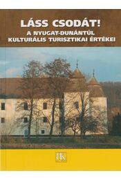 Láss csodát! A Nyugat-Dunántúl kulturális turisztikai értékei - Jósa Judit, Kukor Ferenc - Régikönyvek