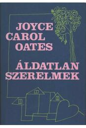 Áldatlan szerelmek - Joyce Carol Oates - Régikönyvek