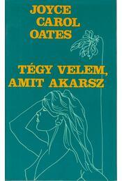 Tégy velem, amit akarsz - Joyce Carol Oates - Régikönyvek