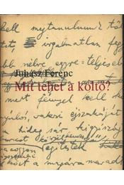 Mit tehet a költő? - Juhász Ferenc - Régikönyvek