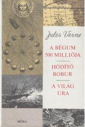 A Bégum 500 milliója / Hódító robur / A világ ura - Jules Verne - Régikönyvek