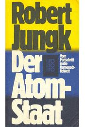 Der Atom-Staat - Vom Fortschritt in die Unmenschlichkeit - Jungk, Robert - Régikönyvek