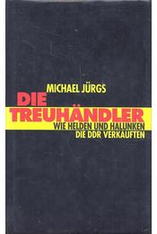 Die Treuhändler - Wie helden und halunken die DDR verkauften - Jürgs, Michael - Régikönyvek