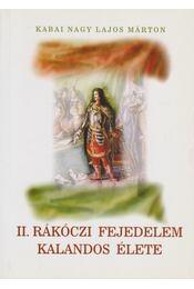 II. Rákóczi Fejedelem kalandos élete - Kabai Nagy Lajos Márton - Régikönyvek