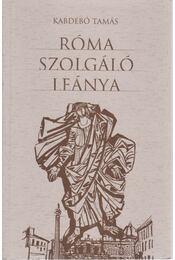 Róma szolgáló leánya - Kabdebó Tamás - Régikönyvek