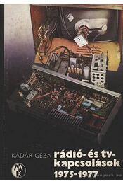 Rádió- és TV-kapcsolások 1975-1977 - Kádár Géza - Régikönyvek
