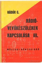 Rádióvevőkészülékek kapcsolása III. kötet - Kádár Géza - Régikönyvek