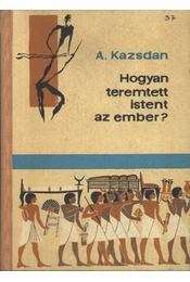 Hogyan teremtett istent az ember? - Kadzsan, A. - Régikönyvek