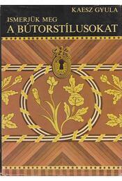 Ismerjük meg a bútorstílusokat - Kaesz Gyula - Régikönyvek