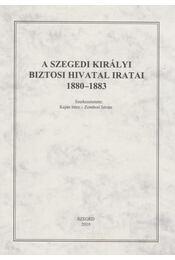A szegedi királyi biztosi hivatal iratai 1880-1883 - Kaján Imre, Zombori István - Régikönyvek