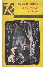 A Sumava királya - Kalcik, Rudolf - Régikönyvek