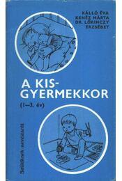 A kisgyermekkor (1-3 év) - Kálló Éva, Kenéz Márta, Lőrinczy Erszébet - Régikönyvek
