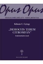 Dehogyis terem citromfán - Irodalomelméleti írások - Kálmán C. György - Régikönyvek
