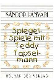 SPIEGEL-SPIELE MIT TEDDY TAPSELMANN  - Kányádi Sándor - Régikönyvek