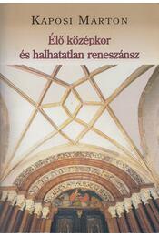 Élő középkor és halhatatlan reneszánsz - Kaposi Márton - Régikönyvek