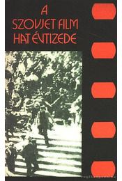 A szovjet film hat évtizede - Karcsai Kulcsár István, Veress József, Papp Sándor, Gombár József, Gyergyán Ervin - Régikönyvek