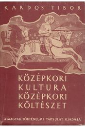 Középkori kultúra, középkori költészet - Kardos Tibor - Régikönyvek