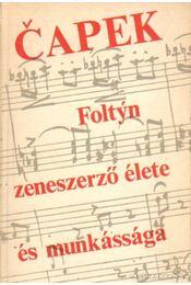 Foltyn zeneszerző élete és munkássága - Karel Capek - Régikönyvek