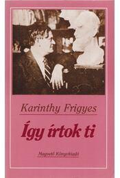Így írtok ti - Karinthy Frigyes - Régikönyvek