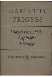 Utazás Faremidóba / Capillária / Kötéltánc - Karinthy Frigyes - Régikönyvek