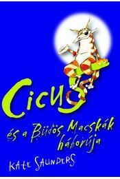 Cicus és a Büdös Macskák háborúja - KEMÉNY BORÍTÓS - Kate Saunders - Régikönyvek