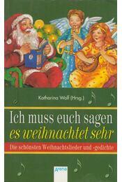 Ich muss euch sagen es weihnachtet sher - Katharina Wolf - Régikönyvek
