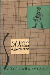 50 kérdés, 50 válasz a gyermekről - Katona Éva, Murányi Kovács Zsuzsa - Régikönyvek