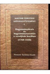 Magyar verstani szöveggyűjtemény I. - Hagyományőrzés és hagyományteremtés a versújítás korában (1760-1840) - Kecskés András, Vilcsek Béla - Régikönyvek