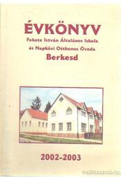 Évkönyv Fekete István Általános Iskola és Napközi Otthon Óvoda Berkesd 2002-2003 - Kehlné Heil Judit - Régikönyvek