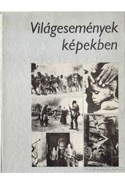 Világesemények képekben - Keleti Éva (szerk.) - Régikönyvek