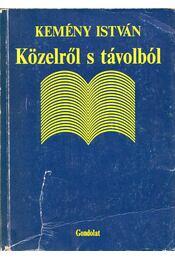 Közelről s távolból - Kemény István - Régikönyvek