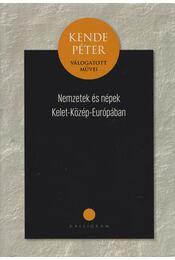 Nemzetek és népek Közép-Kelet-Európában - Kende Péter - Régikönyvek