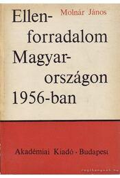 Ellenforradalom Magyarországon 1956-ban - Molnár János - Régikönyvek