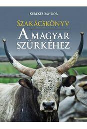 Szakácskönyv a magyar szürkéhez - Kerekes Sándor - Régikönyvek