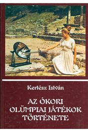 Az ókori olümpiai játékok története - Kertész István - Régikönyvek