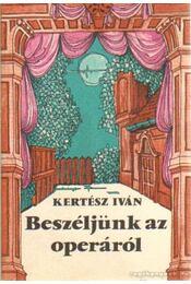 Beszéljünk az operáról - Kertész István - Régikönyvek
