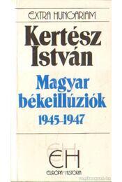 Magyar békeillúziók 1945-1947 - Kertész István - Régikönyvek