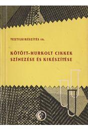 Kötött-hurkolt cikkek színezése és kikészítése - Kertész Pálné, Kertész Pál - Régikönyvek