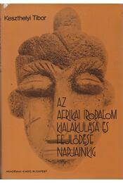 Az afrikai irodalom kialakulása és fejlődése napjainkig - Keszthelyi Tibor - Régikönyvek