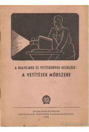 A diafilmek és vetítőgépek kezelése: A vetítések módszere - Régikönyvek