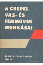 A Csepel Vas- és Fémművek munkásai - Kozák Gyula, Kemény István - Régikönyvek