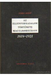 Az ellenforradalom története Magyarországon 1919-1921 - Nemes Dezső - Régikönyvek