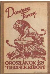 Oroszlánok és tigrisek között - Donászy Ferenc - Régikönyvek
