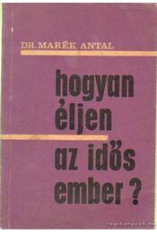 Hogyan éljen az idős ember? - Dr. Marék Antal - Régikönyvek
