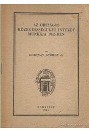 Az Országos Közegészségügyi Intézet munkája 1945-ben - Gortvay György Dr. - Régikönyvek