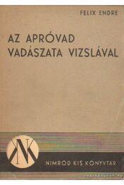 Az apróvad vadászata vizslával - Félix Endre - Régikönyvek