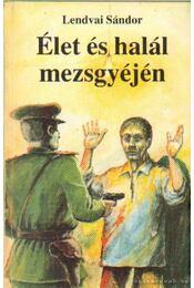 Élet és halál mezsgyéjén - Lendvai Sándor - Régikönyvek